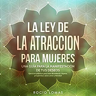 Ley de la atracción para mujeres [Law of Attraction for Women]     Una guía para la manifestacion de tus deseos en tu vida              By:                                                                                                                                 Rocio Lomas                               Narrated by:                                                                                                                                 M. Bella                      Length: 2 hrs and 31 mins     Not rated yet     Overall 0.0