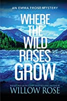 Where the Wild Roses Grow (Emma Frost Mystery)
