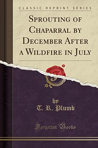 Sprouting of Chaparral by December After a Wildfire in July (Classic Reprint)