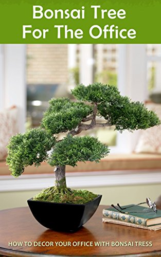 Amazon Com Bonsai Tree For The Office How To Decor Your Office With Bonsai Tress Ebook French Layla Kindle Store