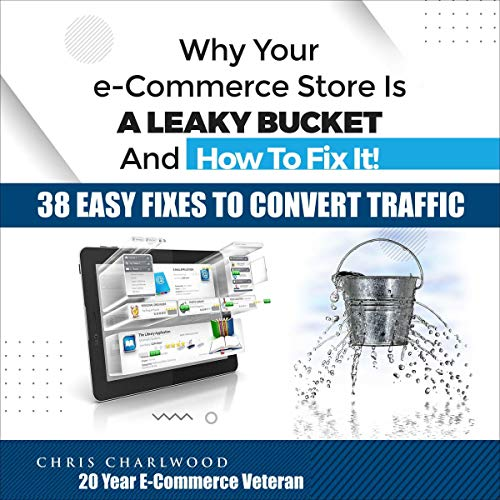 Page de couverture de Why Your E-Commerce Store Is a Leaky Bucket and How to Fix It!