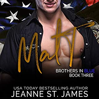 Brothers in Blue: Matt     Brothers in Blue, Book 3              Written by:                                                                                                                                 Jeanne St. James                               Narrated by:                                                                                                                                 Jason Clarke,                                                                                        Ava Lucas                      Length: 6 hrs and 38 mins     Not rated yet     Overall 0.0