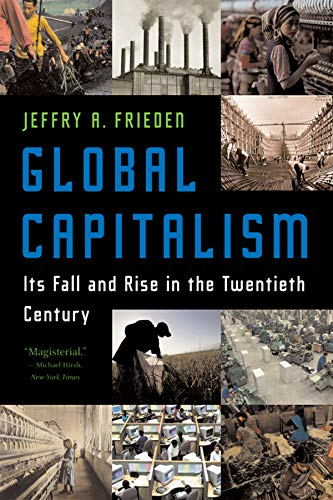 Frieden, J: Global Capitalism: Its Fall and Rise in the Twentieth Century