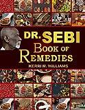 Dr Sebi's Book of Remedies: Alkaline Medicine Making and Herbal Remedies for Common Ailments   Boost Immunity, Improve Health and Life-Long Vitality (Dr. Sebi Books)