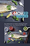 Smoker Cookbook- The Ultimate How-to Guide For Smoking All Types Of Salmon, Trout, Tuna, Seafood And Other Fish: Smoker Cookbook