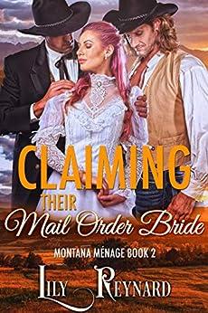 Claiming Their Mail-Order Bride: A Cowboy Ménage Romance (Montana Ménage Book 2) by [Lily Reynard]