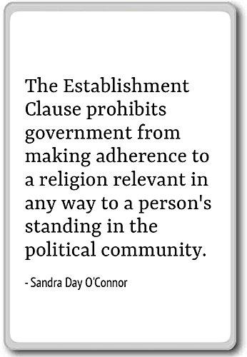 The Establishment Clause prohibits gove... - Sandra Day O'Connor quotes fridge magnet, White