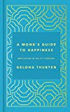 A Monk's Guide to Happiness: Meditation in the 21st century - Gelong Thubten