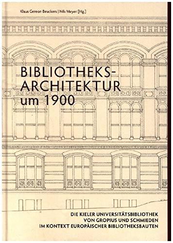 Bibliotheksarchitektur um 1900. Die Kieler Universitätsbibliothek von Gropius und Schmieden im Kontext europäischer Bibliotheksbauten (Kieler Kunsthistorische Studien N.F.)