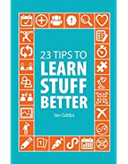 23 Tips to learn stuff better: so you can spend less time studying and more time enjoying yourself (23 Tips for learning)