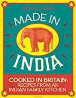 Made in India: Cooked In Britain Recipes From And Indian Family Kitchen