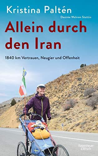 Allein durch den Iran: 1840 km Vertrauen, Neugier und Offenheit