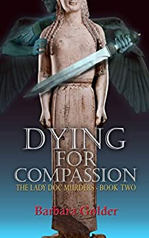 Dying for Compassion (The Lady Doc Murders Book 2) by [Dr. Barbara Golder]