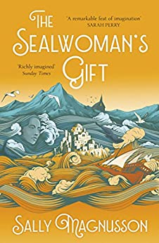 The Sealwoman's Gift: the Zoe Ball book club novel of 17th century Iceland by [Sally Magnusson]
