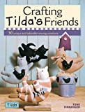 Crafting Tilda's Friends: 30 Unique and Adorable Sewing Creations