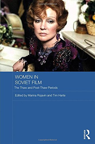 Women in Soviet Film: The Thaw and Post-Thaw Periods (Routledge Contemporary Russia and Eastern Europe Series, Band 77)