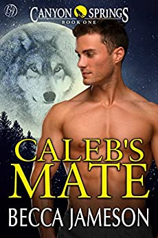 Caleb's Mate (Canyon Springs Book 1) by [Becca Jameson]