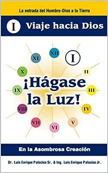 Hagase la Luz: En la asombrosa Creación (Viaje hacia Dios nº 1) (Spanish Edition) by [Luis Palacios]