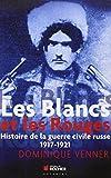 Les Blancs et les Rouges - Histoire de la guerre civile russe, 1917-1921