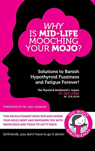 Why Is Mid-Life Mooching Your Mojo?: Solutions to Banish Hypothyroid Fuzziness and Fatigue Forever!
