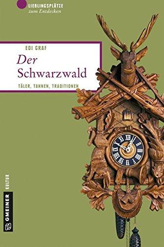 Preisvergleich Produktbild Der Schwarzwald: Täler,  Tannen,  Traditionen (Lieblingsplätze im GMEINER-Verlag)