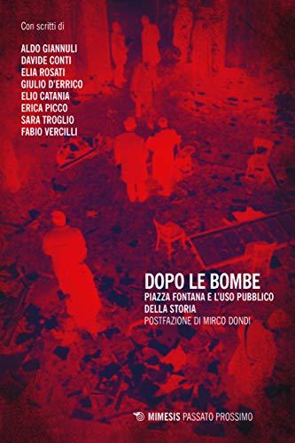 Dopo le bombe. Piazza Fontana e l'uso pubblico della storia