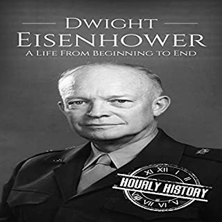Dwight Eisenhower     A Life from Beginning to End              By:                                                                                                                                 Hourly History                               Narrated by:                                                                                                                                 Scott R. Pollak                      Length: 1 hr and 6 mins     Not rated yet     Overall 0.0