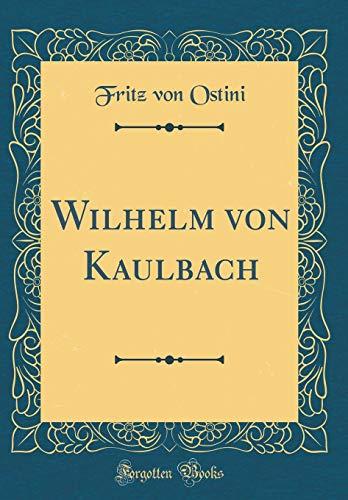 Wilhelm von Kaulbach (Classic Reprint)