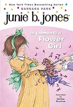 Junie B. Jones #13: Junie B. Jones Is (almost) a Flower Girl by [Barbara Park, Denise Brunkus]