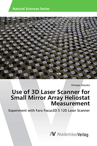 Use of 3D Laser Scanner for Small Mirror Array Heliostat Measurement: Experiment with Faro Focus3D S 120 Laser Scanner