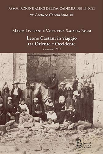 Leone Caetani in viaggio tra Oriente e Occidente. Atti della conferenza (Roma, 5 novembre 2017)