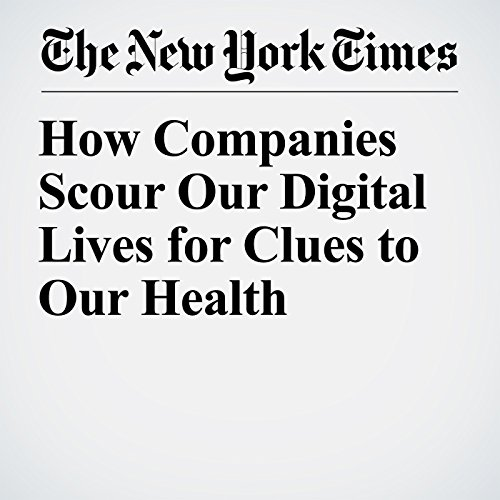 How Companies Scour Our Digital Lives for Clues to Our Health copertina