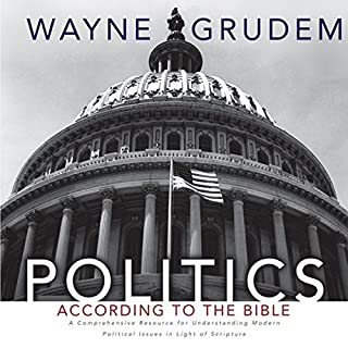 Politics - According to the Bible     A Comprehensive Resource for Understanding Modern Political Issues in Light of Scripture              By:                                                                                                                                 Wayne Grudem                               Narrated by:                                                                                                                                 Wayne Grudem                      Length: 31 hrs and 20 mins     77 ratings     Overall 4.6