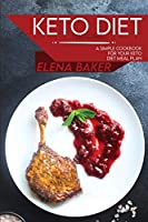 Keto Diet Recipes: A Simple Cookbook For Your Keto Diet Meal Plan