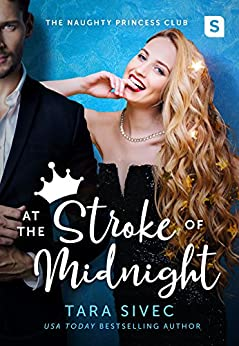 At the Stroke of Midnight (The Naughty Princess Club Book 1) by [Tara Sivec]
