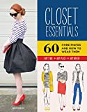 Closet Essentials: 60 Core Pieces and How to Wear Them: Any Time * Any Place * Any Where (Fashion Advice Book, Gifts for Girls, Wardrobe Helper)