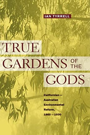 True Gardens of the Gods: Californian-Australian Environmental Reform, 1860?1930