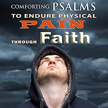 Comforting Psalms to Endure Physical Pain Through Faith