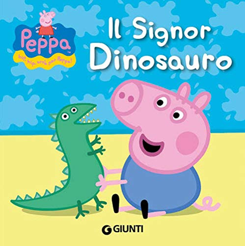 Il signor Dinosauro. Peppa Pig. Hip hip urrà per Peppa! Ediz. illustrata: Il signor dinosauro - Hip Hip urra per Peppa!