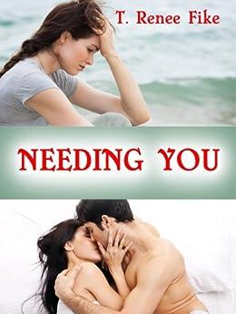 Needing You by [T. Renee Fike]