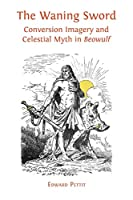 The Waning Sword: Conversion Imagery and Celestial Myth in 'Beowulf'