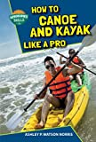 How to Canoe and Kayak Like a Pro...