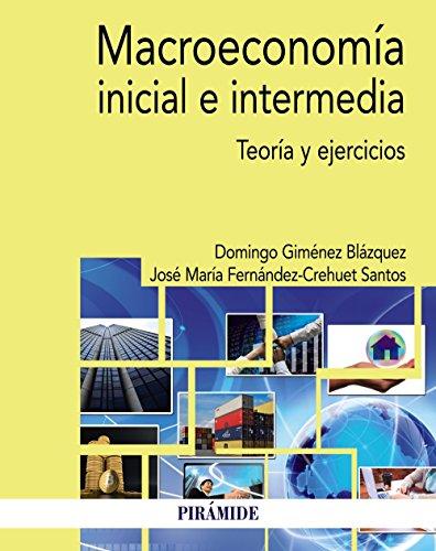 Macroeconomía inicial e intermedia: Teoría y ejercicios (Economía y Empresa)