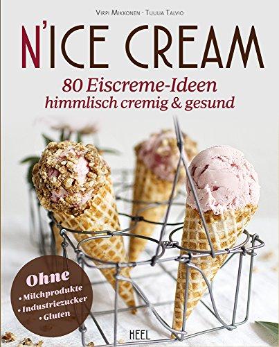 N'Ice Cream: 80 Eiscreme-Ideen - himmlisch cremig & gesund