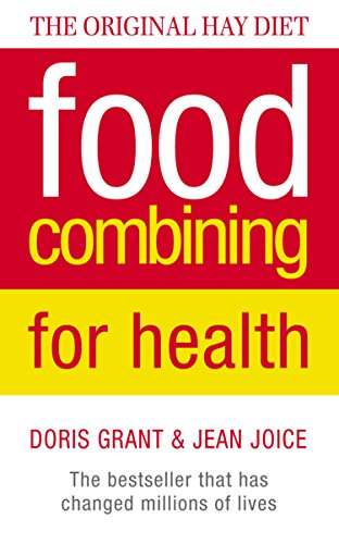 Food Combining for Health: The bestseller that has changed millions of lives: Don't Mix Foods That Fight - New Look at the Hay System (English Edition)