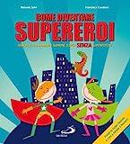 Come diventare supereroi. Manuale per bambini e bambine super senza superpoteri...