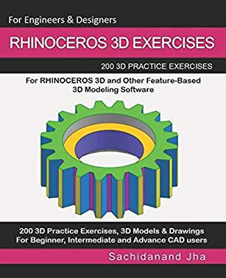 RHINOCEROS 3D EXERCISES: 200 3D Practice Exercises For RHINOCEROS 3D and Other Feature-Based 3D Modeling Software