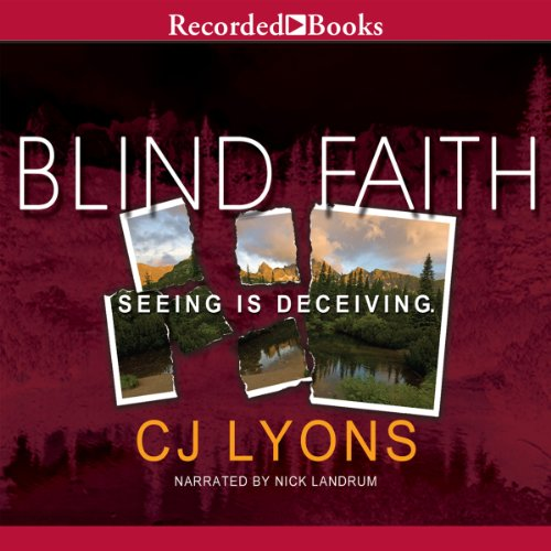 Blind Faith                   By:                                                                                                                                 CJ Lyons                               Narrated by:                                                                                                                                 Nick Landrum                      Length: 12 hrs and 12 mins     105 ratings     Overall 3.8