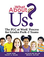What About Us?: The Plc Process for Grades Prek–2 Teams