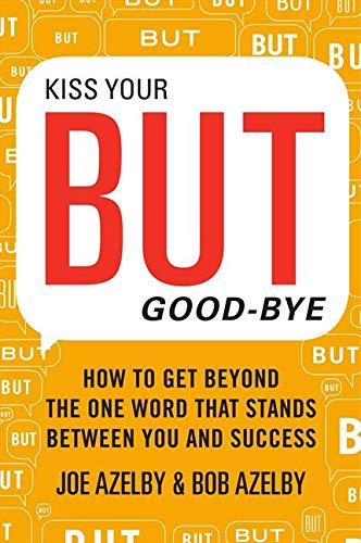 Image of Kiss Your BUT Good-Bye: How to Get Beyond the One Word That Stands Between You and Success
